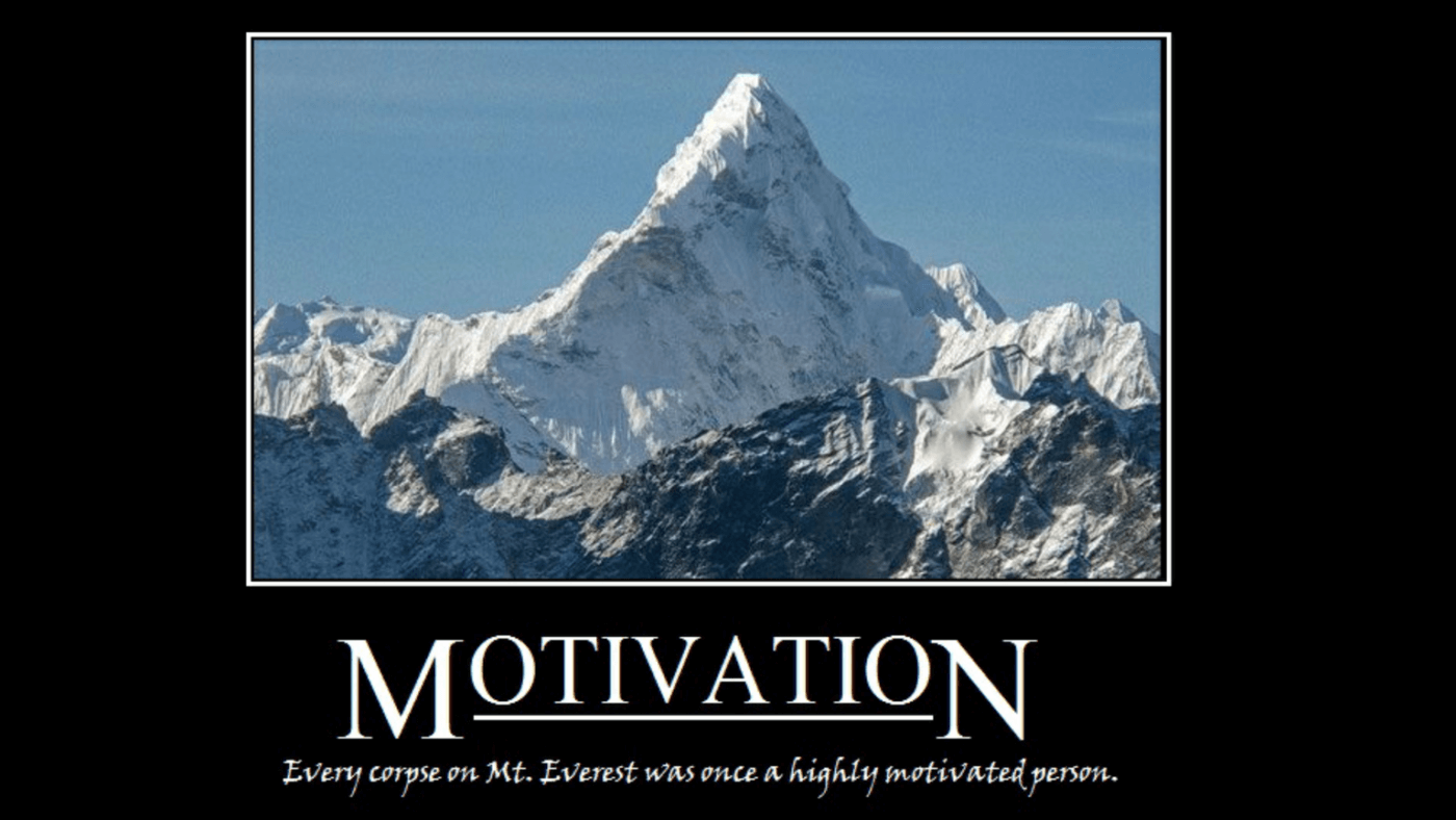 Every corpose on Mt Everest was once a highly motivated individual
