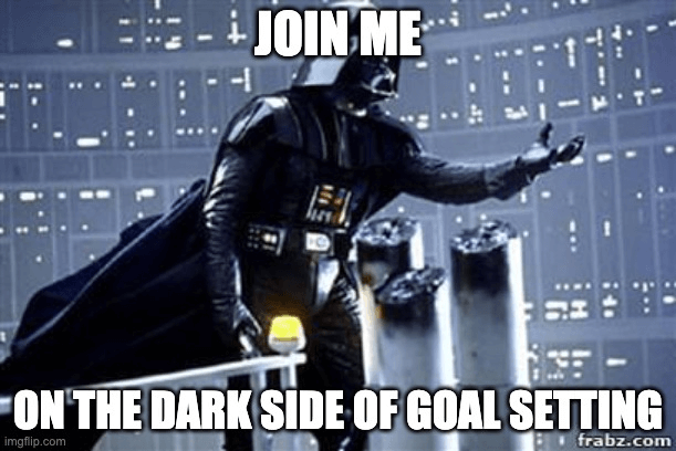 dark side of goal setting
